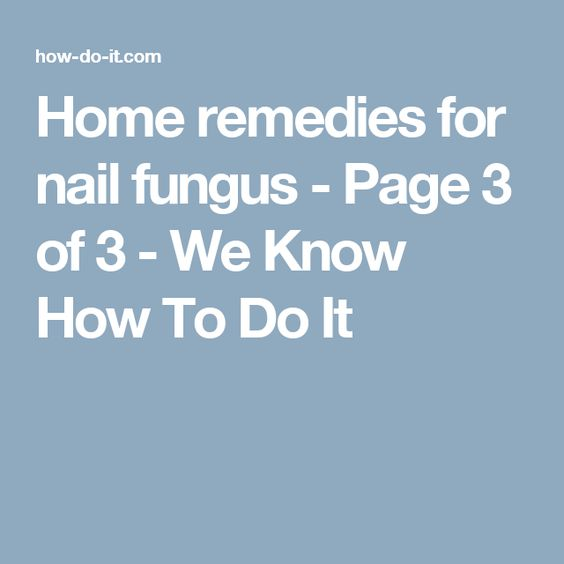 Home remedies for nail fungus - Page 3 of 3 - We Know How To Do It