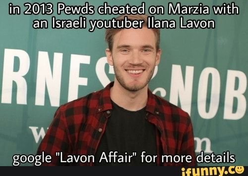 In 2013 Pewds Cheated On Marzia With An Israeli Youtuber Ilana Lavon Ifunny Lavon Cheating Youtube Memes