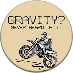 Gravity? Never Heard of It Motorcycle Button #AffordableButtons #CustomButtons