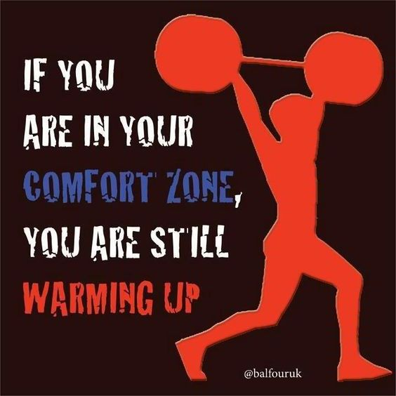 If you are in your comfort ZONE you are still warming UP!
