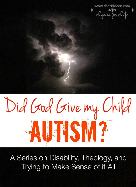 Did God Give my Child Autism? A series on disability, theology, and trying to make sense of it all. #autism