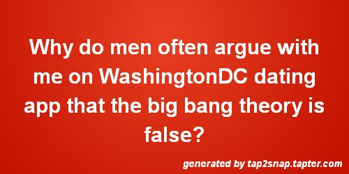 Why do men often argue with me on Miami dating app that the big bang theory is false? #BigBangtheory #Datingapp