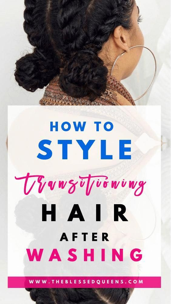 11 How To Style Transitioning Hair After Washing Tutorials You Need To Try Naturalhairstyles Transitioning Hairstyles Natural Hair Styles Curly Hair Styles