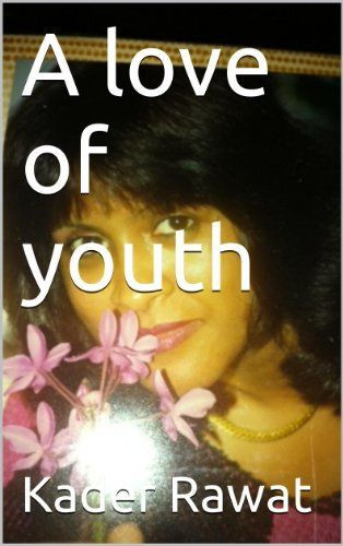 A love of youth (A YOUNG GIRL IN LOVE Book 1) (English Edition) de Kader Rawat, http://www.amazon.fr/dp/B00CRJ0M4Q/ref=cm_sw_r_pi_dp_ULtDvb13RBD0M