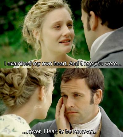 """I examined my own heart, and there you were... never, I fear, to be removed."" -- BBC's adaptation of Emma:"
