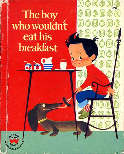 The Boy Who Wouldn't Eat His Breakfast, written and illustrated by Elisabeth Brozowska, 1963. via Eric Sturdevant