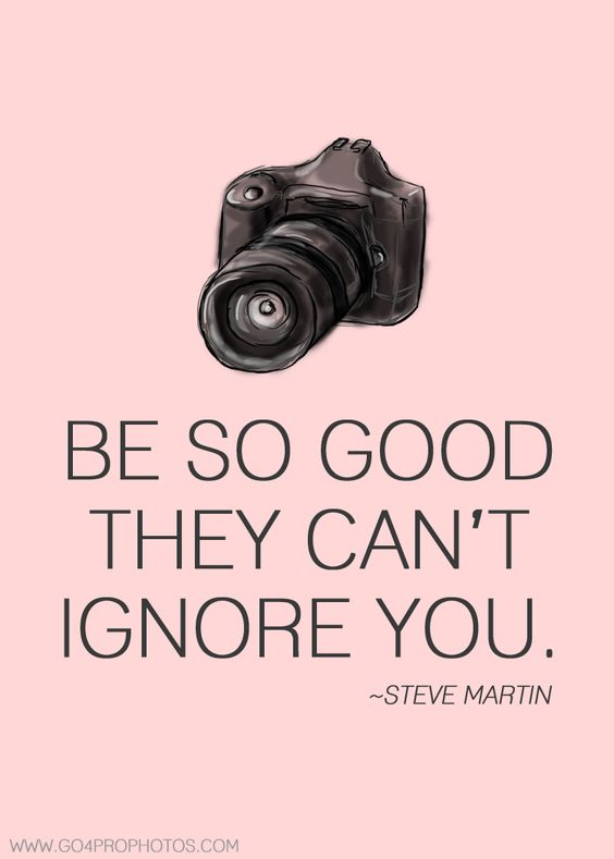 Be so good they can't ignore you. Words to live by!