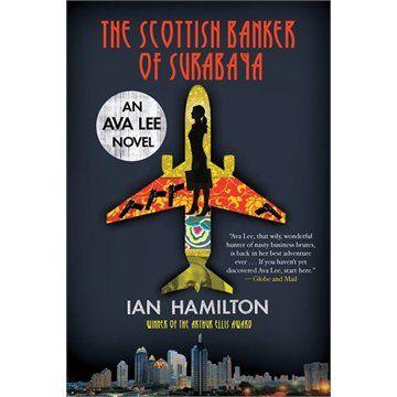 The Scottish Banker of Surabaya: An Ava Lee Novel by Ian Hamilton July 2013