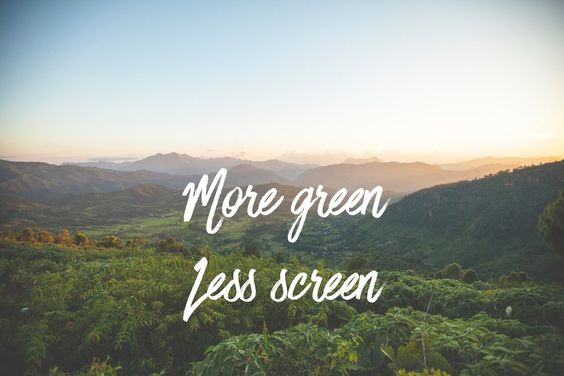 more green. less screen.