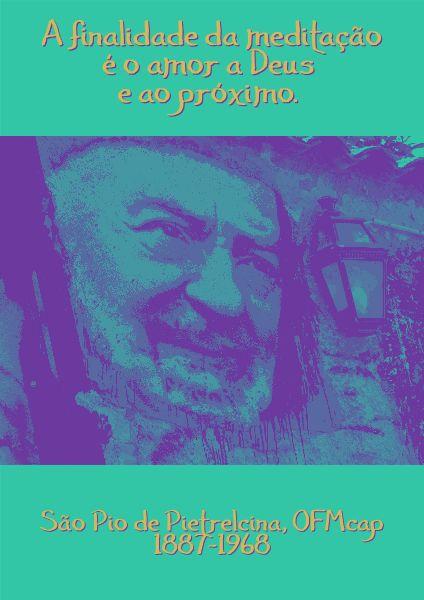 File:A finalidade da meditaçtão é o amor a Deus e ao próximo. São Pio de Pietrelcina, OFMcap, 1887-1968 -p.svg