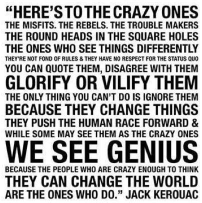 ... crazy enough to think that i can change the world...