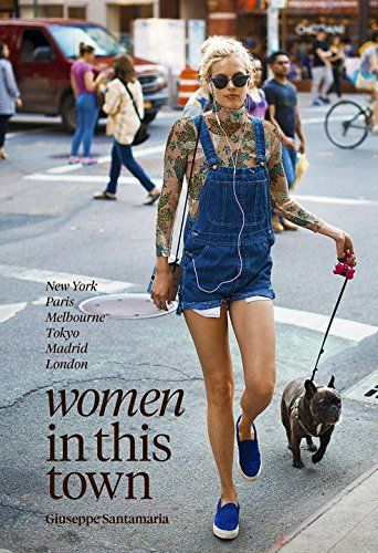 Women In This Town: New York, Paris, Melbourne, Tokyo, Madrid and London: Amazon.de: Giuseppe Santamaria: Fremdsprachige Bücher