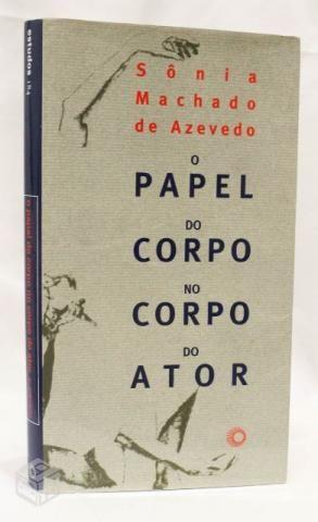 Resultado de imagem para O Papel do Corpo no Corpo do Ator - Sonia Machado Azevedo