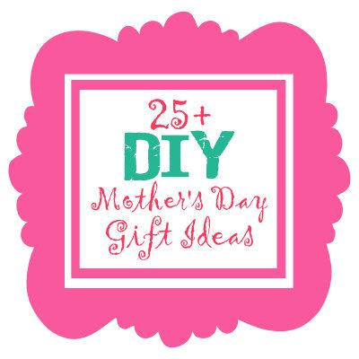 25+ DIY Mother's Day Gift Ideas #mothersday