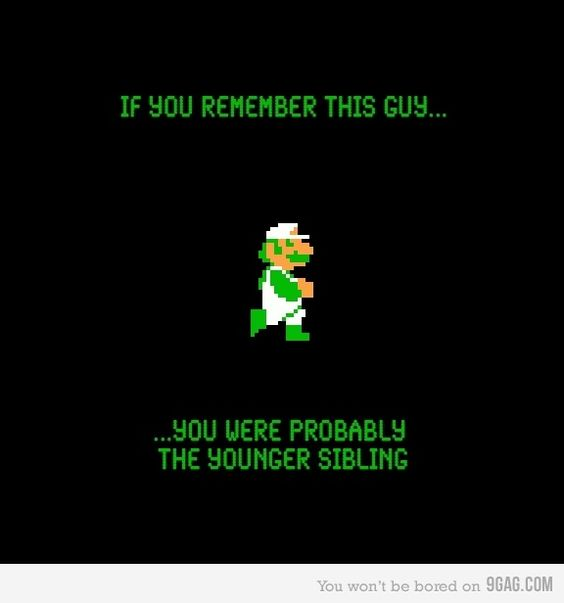 Luigi..hahaha, i just laughed out loud..because i'm pretty sure my little sister always had to be luigi