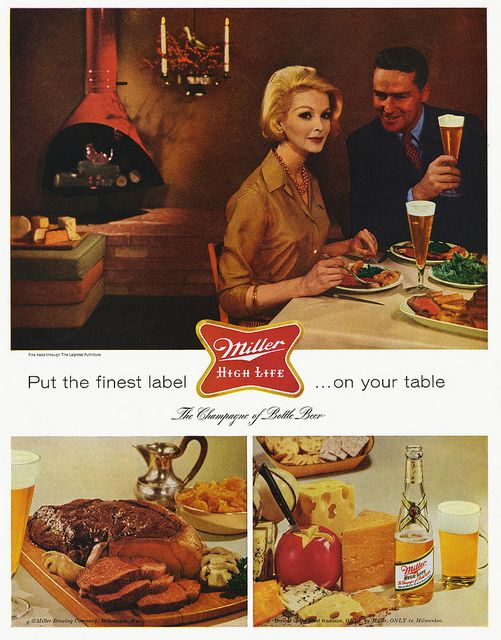 This vintage ad makes miller high life look much classier ...