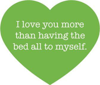 I love you more than having the bed all to myself.