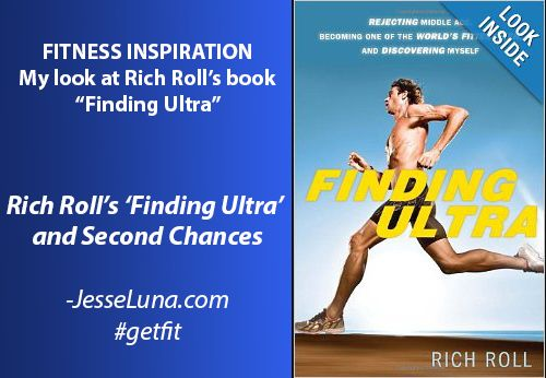 "My look at ultramarathoner Rich Roll's book, ""Finding Ultra."" Rich Roll's ""Finding Ultra"" and Second Chances"