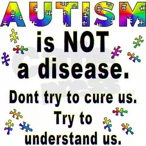 autism is not a disease don't try to cure us try to understand us