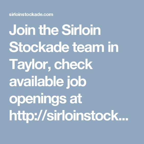 Join the Sirloin Stockade team in Taylor, check available job openings at http://sirloinstockade.com/employment/
