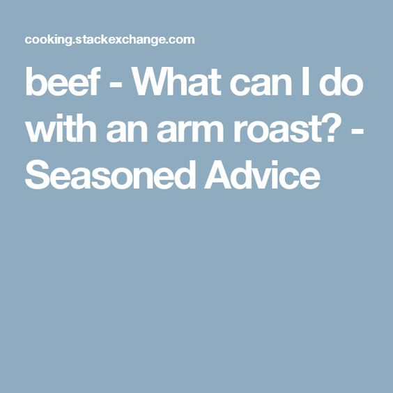 beef - What can I do with an arm roast? - Seasoned Advice