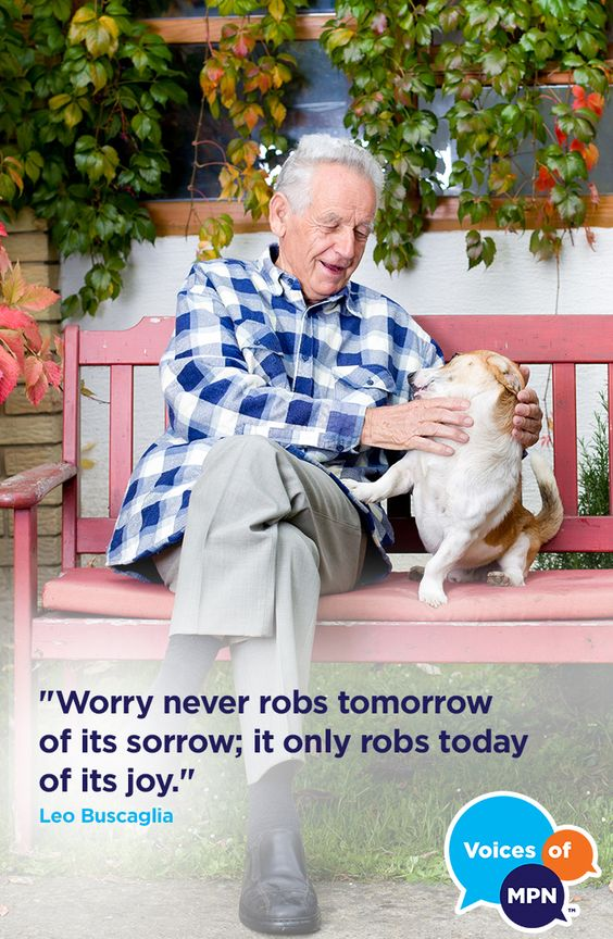 """Worry never robs tomorrow of its sorrow; it only robs today of its joy."" - Leo Buscaglia, Ph.D., author, university professor"