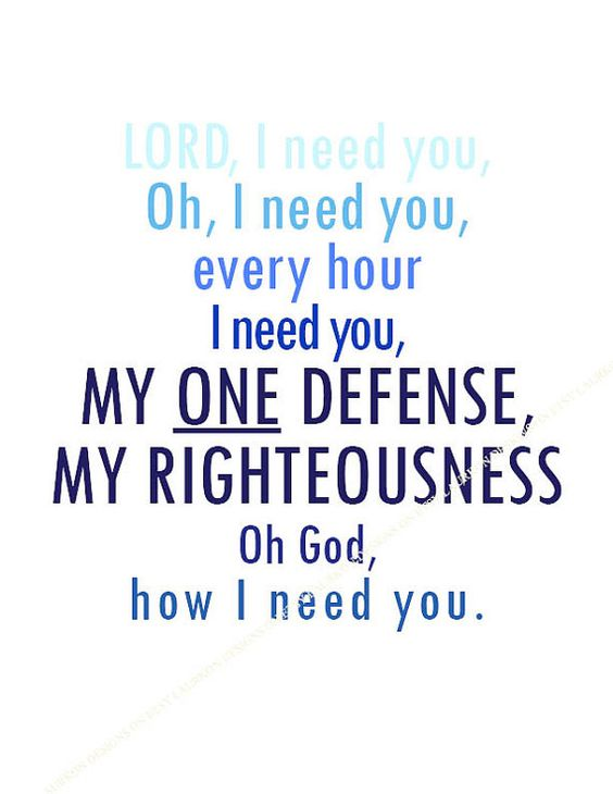 Lord i need you oh i need you every hour i need you my one defense