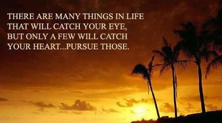 Pursue things that touch your heart