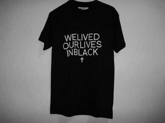 we lived our lives in black shirt
