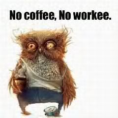 no coffee, no workee. I laughed so hard! Probably what i look like every morning before my coffee