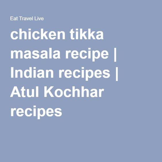 chicken tikka masala recipe | Indian recipes | Atul Kochhar recipes