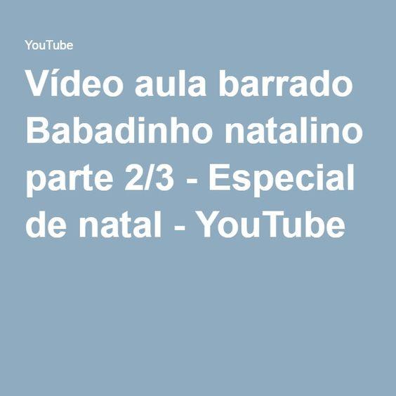 Vídeo aula barrado Babadinho natalino parte 2/3 - Especial de natal - YouTube