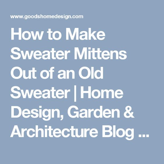 How to Make Sweater Mittens Out of an Old Sweater | Home Design, Garden & Architecture Blog Magazine