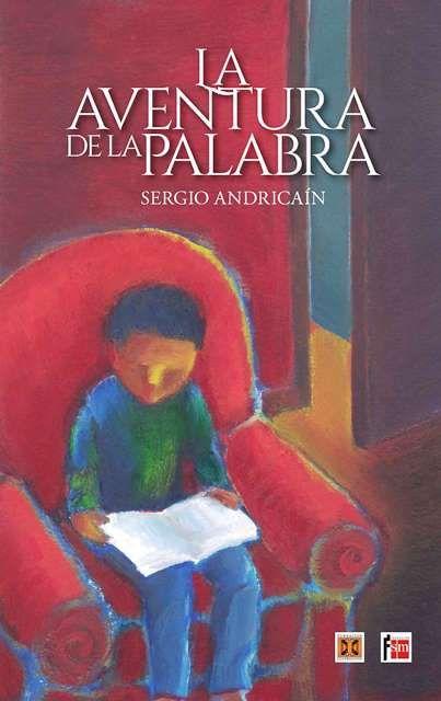 La aventura de la palabra, de Sergio Andricaín, publicado por Fundación Cuatrogatos y Fundación SM, 2014.