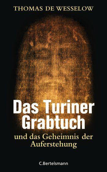 Thomas de Wesselow: Das Turiner Grabtuch und das Geheimnis der Auferstehung. C. Bertelsmann Verlag