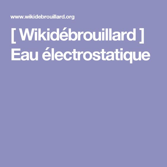 [ Wikidébrouillard ] Eau électrostatique