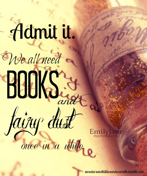 """torbooks: """"Admit it. We all need books and fairy..."""