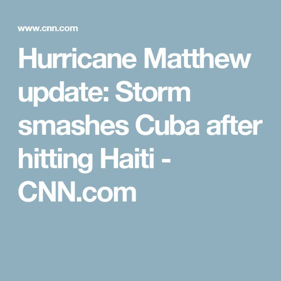 Hurricane Matthew update: Storm smashes Cuba after hitting Haiti - CNN.com