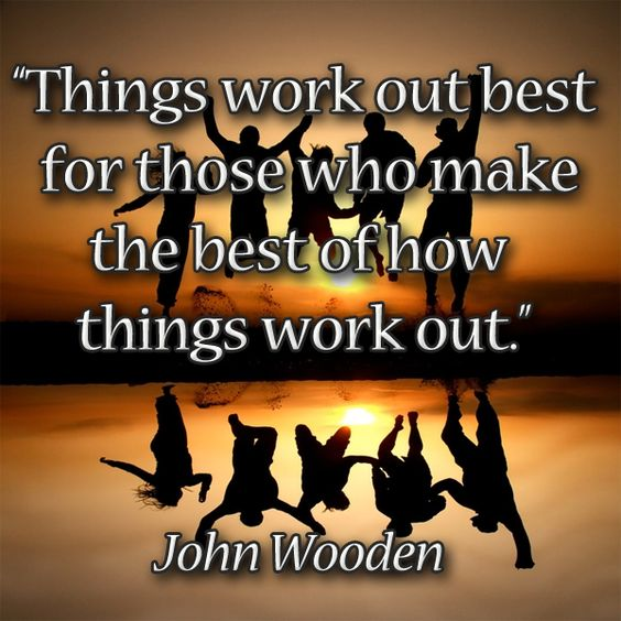 John Wooden Quotes On Love: Things Work Out Best For Those Who Make The Best Of How