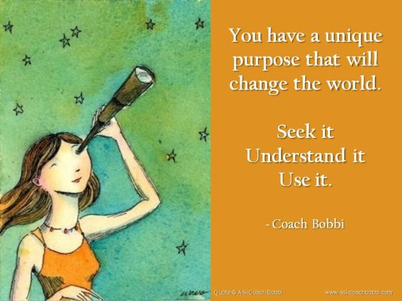 You Have A Unique Purpose That Will Change The World. Seek It. Understand It. Use It. -