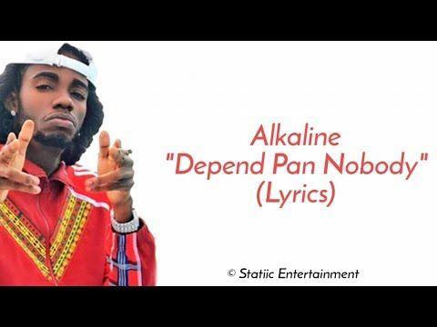 Alkaline Depend Pan Nobody Lyrics Youtube In 2020 Lyrics Music Artists Reggae Donny you know who tells me no? alkaline depend pan nobody lyrics