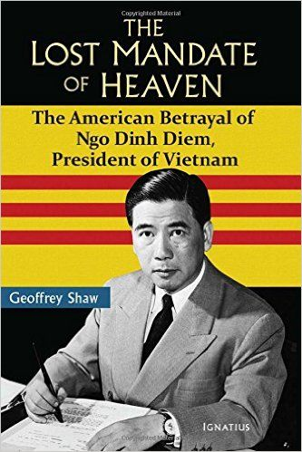 Amazon.com: The Lost Mandate of Heaven: The American Betrayal of Ngo Dinh Diem, President of Vietnam (9781586179359): Geoffrey Shaw: Books