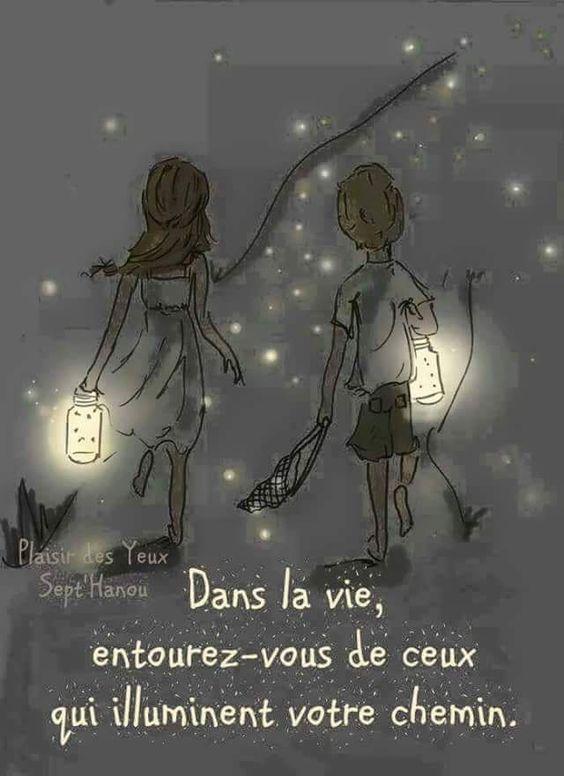 Dans la vie, entourez-vous de ceux qui illuminent votre chemin.: