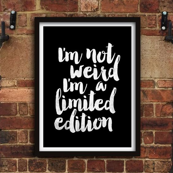 I'm not weird I'm a limited edition http://www.notonthehighstreet.com/themotivatedtype/product/i-m-a-limited-edition-typography-poster @notonthehighst #notonthehighstreet