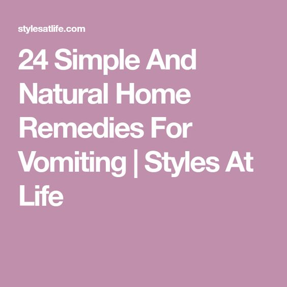 24 Simple And Natural Home Remedies For Vomiting | Styles At Life