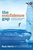 The Confidence Gap: A Guide to Overcoming Fear and Self-Doubt by Russ Harris (2011)