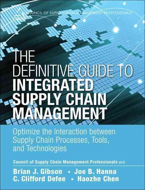 The Definitive Guide to Integrated Supply Chain Management: Optimize the Interaction Between Supply Chain Process...