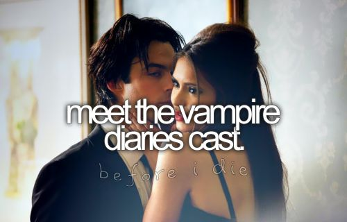 vampire diaries bucket list | Conhecer o 'cast' de The Vampire Diaries