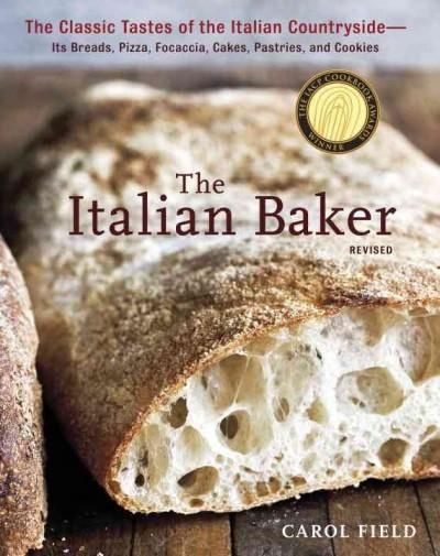The Italian Baker: The Classic Tastes of the Italian Countryside--Its Breads, Pizza, Focaccia, Cakes, Pastries, a...
