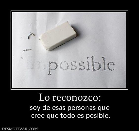 Lo reconozco: soy de esas personas que  cree que todo es posible.